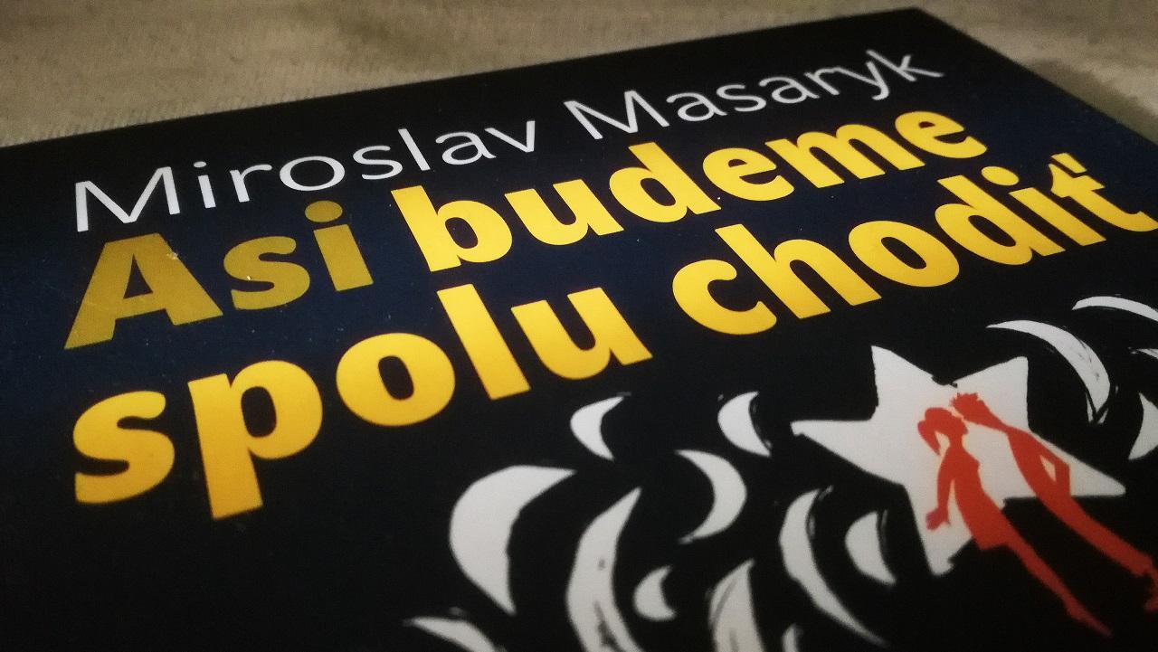 Miroslav Masaryk: Asi budeme spolu chodiť